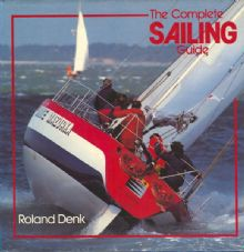 The Complete Sailing Guide - Roland Denk